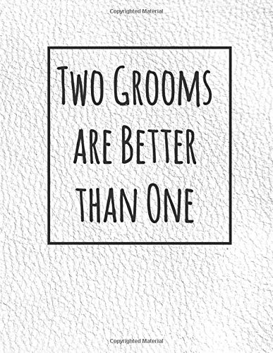 Two Grooms Are Better Than One: Wedding Budget Planner and Organizer for Male Gay Couples to Tie the Knot - Ultimate, Essential 365 Day Countdown List ... Checklist, Flowers, and Guest Plan Ideas