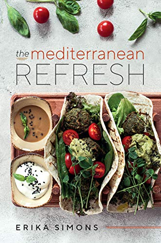 The Mediterranean Refresh - Over 100 Time Tested Delicious and Healthy Recipes For Living Your Best...