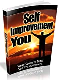 Self Improvement You: Your Guide to Total Self Improvement