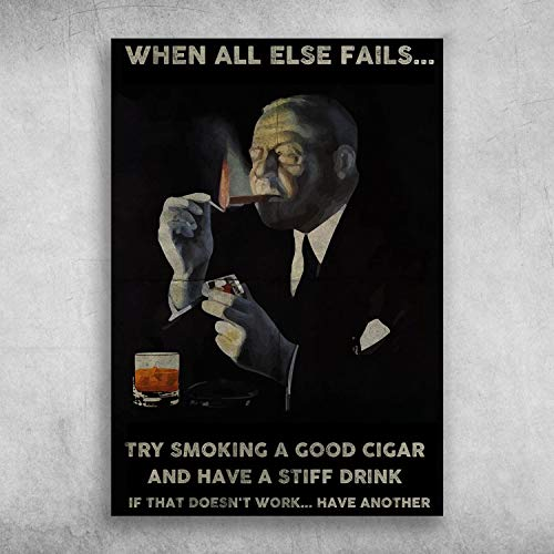 When All Else Fails Try Smoking A Good Cigar and Have A Stiff Drink Print Poster Canvas Gallery Wraps Wall Art Decoration