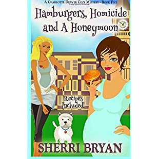 Hamburgers, Homicide and a Honeymoon Volume 5 (The Charlotte Denver Cozy Mystery Series)