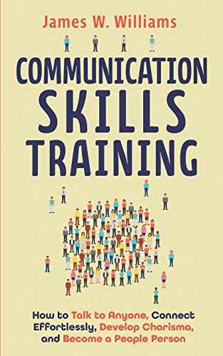 Compare Textbook Prices for Communication Skills Training: How to Talk to Anyone, Connect Effortlessly, Develop Charisma, and Become a People Person  ISBN 9798646165757 by W. Williams, James