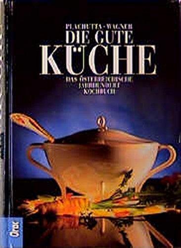Die gute Küche: Das österreichische Standardkochbuch: Das österreichische Jahrhundertkochbuch