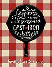 Happiness is a Well Seasoned Cast Iron Skillet Family Favorite Recipes: Blank Recipe Book with Index Pages for Recording Your Family's Favorite Recipes