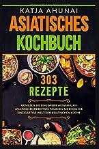 Asiatisches Kochbuch: Genießen Sie eine große Auswahl an a