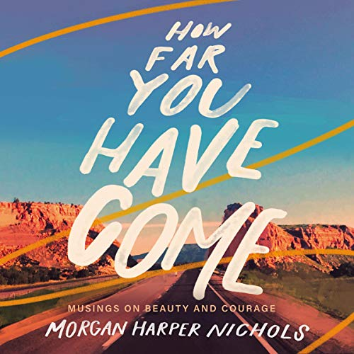 Listen How Far You Have Come: Musings on Beauty and Courage audio book