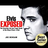Elvis Presley Biography...Elvis Exposed: The Amazing Life and Tragic Death of the King