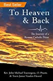 To Heaven and Back: Story of a Catholic Priest's Afterlife Experience - Norbertine Priest's Encounter with God - Inspirational Story to Strengthen your Faith and Beliefs