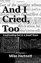 And I Cried, Too: Confronting Evil in a Small Town, a memoir