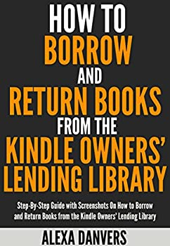 How to Borrow and Return Books from the Kindle Owners  Lending Library  Step-By-Step Guide with Screenshots On How to Borrow Read and Return Books from the Kindle Owners  Lending Library