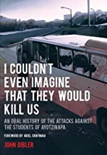 I Couldn't Even Imagine That They Would Kill Us: An Oral History of the Attacks Against the Students of Ayotzinapa (City Lights Open Media)