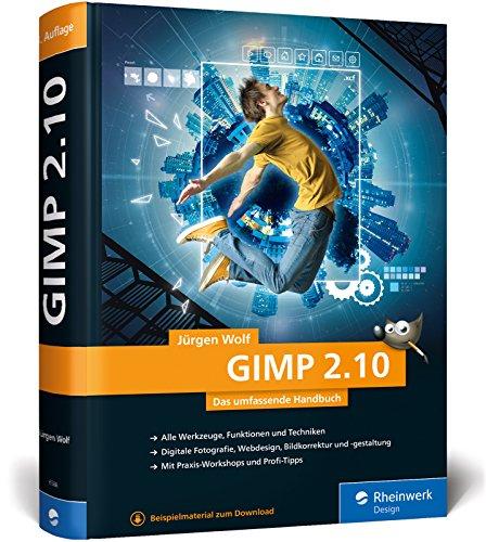 GIMP 2.10: Das umfassende Handbuch | GIMP von A bis Z auf knapp 1.000 Seiten
