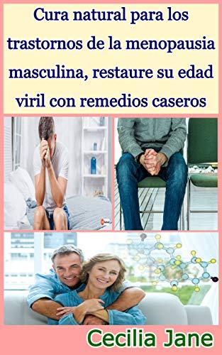 Cura natural para los trastornos de la menopausia masculina, restaure su edad viril con remedios caseros