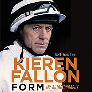 Form     My Autobiography              By:                                                                                                                                 Kieren Fallon                               Narrated by:                                                                                                                                 Frank Grimes                      Length: 8 hrs and 18 mins     48 ratings     Overall 4.7