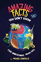 Amazing Facts You Don't Know: 1,100 Unbelievable Trivia Facts (Volume 1)