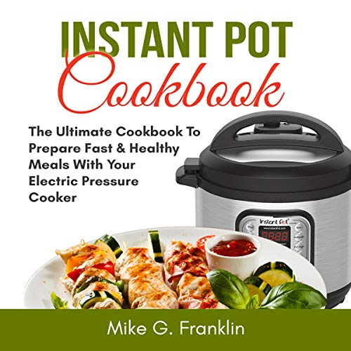 Instant Pot Cookbook: The Ultimate Cookbook to Prepare Fast & Healthy Meals with Your Electric Pressure Cooker audiobook cover art
