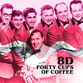 Forty Cups of Coffee (8D)