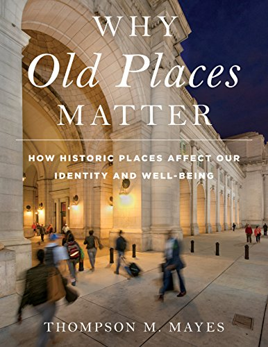 Compare Textbook Prices for Why Old Places Matter: How Historic Places Affect Our Identity and Well-Being American Association for State and Local History  ISBN 9781538117682 by Mayes Vice President and Senior Counsel  National Trust for Historic Preservation, Thompson M.
