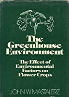 Greenhouse Environment: Effect of Environmental Factors on the Growth and Development of Flower Crops