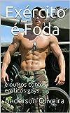 Exército é Foda: e outros contos eróticos gays (Contos Gays Livro 1)