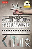 The Art of Throwing: The Definitive Guide to Thrown Weapons Techniques [DVD Included]