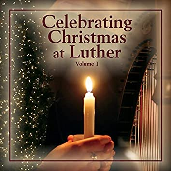 Celebrating Christmas at Luther, Vol. 1