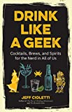 Drink Like a Geek: Cocktails, Brews, and Spirits for the Nerd in All of Us (Geek Cookbook, 21st Birthday Idea, Nerd Cocktail Book, and Cocktail Companion)