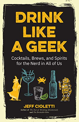 Drink Like a Geek: Cocktails, Brews, and Spirits for the Nerd in All of Us (Geek Cookbook, Gift for 21st Birthday, Nerd Cocktail Book, Cocktail Companion)