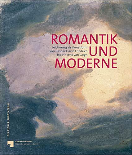 Romantik und Moderne: Zeichnung als Kunstform von Caspar David Friedrich bis Vincent van Gogh