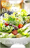 Plant Based Diet for Beginners Book: ageless vegan.vegan comfort classics