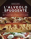 L'ALVEOLO SFUGGENTE: Alla ricerca della perfezione nel Pane e nella Pizza fatti a mano - Tecniche e Ricette