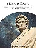 I Regni di Dante: Forma e dimensione dei regni ultraterreni nella Divina Commedia