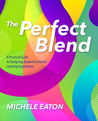 Compare Textbook Prices for The Perfect Blend: A Practical Guide to Designing Student-Centered Learning Experiences  ISBN 9781564848451 by Eaton, Michele