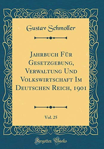 Jahrbuch Für Gesetzgebung, Verwaltung Und Volkswirtschaft Im Deutschen Reich, 1901, Vol. 25 (Classic Reprint)