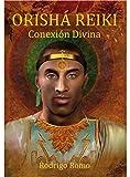 ORISHÁ REIKI: Conexión Divina