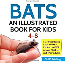 Bats: An Illustrated Book for Kids 4-8. 65+ Breathtaking Facts and HD Photos That Will Amaze Children and Their Adults! (Full Color Animals)
