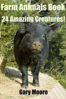 Farm Animals Book-24 Amazing Creatures! by [Gary Moore]