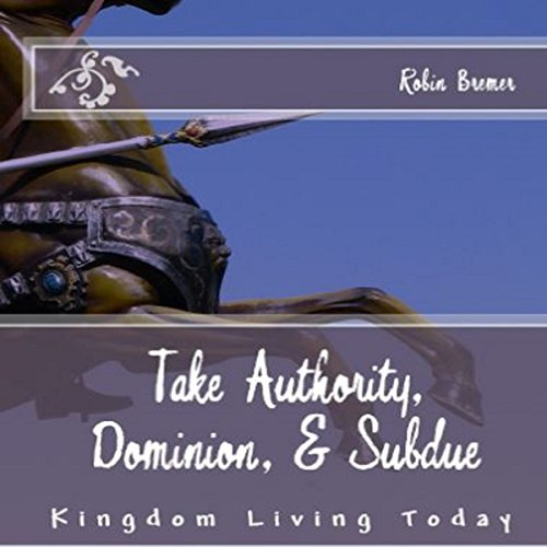 Take Authority, Dominion, & Subdue audiobook cover art