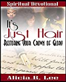 It's Just Hair: Restoring Your Crown of Glory