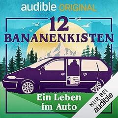 12 Bananenkisten. Ein Leben im Auto (Original Podcast)