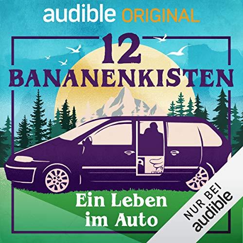 12 Bananenkisten. Ein Leben im Auto (Original Podcast) Titelbild