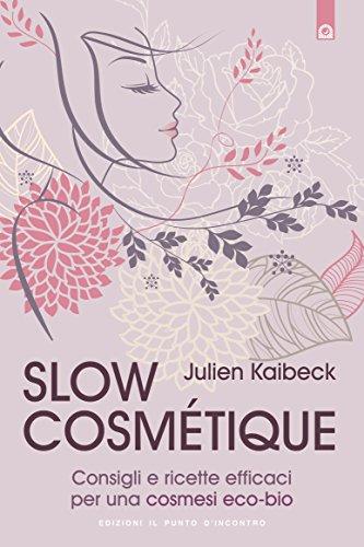 Slow cosmétique: Consigli e ricette efficaci per una cosmesi eco-bio (Italian Edition)