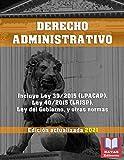 DERECHO ADMINISTRATIVO. Edición actualizada 2021. Incluye Ley 39/2015 (LPACAP), Ley 40/2015 (LRJSP), Ley del Gobierno, y Otras Normas.: Legislación Española Actualizada.