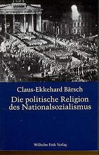 Die politische Religion des Nationalsozialismus: Die religiöse Dimension der NS-Ideologie in den Schriften von Dietrich Eckart, Joseph Goebbels, Alfred Rosenberg und Adolf Hitler