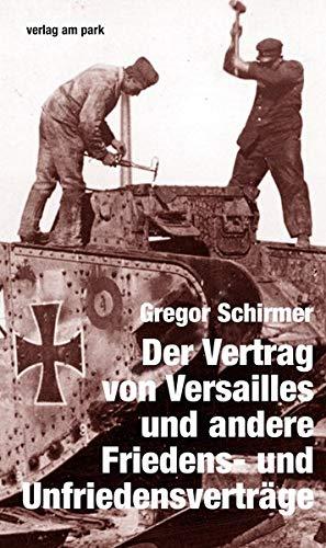 Der Vertrag von Versailles und andere Friedens- und Unfriedensverträge (Verlag am Park)