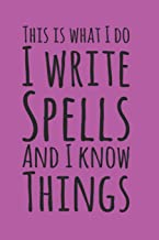 """This Is What I Do, I Write Spells and I Know Things, Book Of Shadows Grimoire Spell Paper: 6"""" X 9"""" 150 pages to record spe..."""