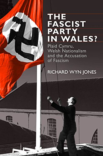 The Fascist Party in Wales?: Plaid Cymru, Welsh Nationalism and the Accusation of Fascism