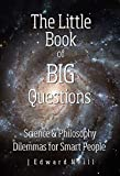The Little Book of Big Questions: Science and Philosophy Dilemmas for Smart People (Coffee Table Philosophy 11)