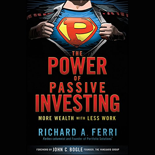 The Power of Passive Investing: More Wealth with Less Work audiobook cover art