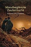 Mondbeglänzte Zaubernacht: Romantische Gedichte (Reclams Universal-Bibliothek) - Dietrich Bode